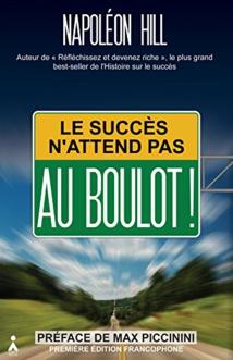 Napoléon Hill: Le succès n'attend pas. Au boulot!