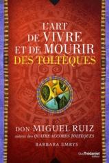 L'Art de Vivre et de Mourir des Toltèques par Don Miguel Ruiz
