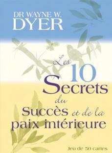 Wayne Dyer:  Les 10 secrets du succès et de la paix intérieure